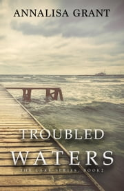 Troubled Waters (The Lake Series, Book 2) ebook by AnnaLisa Grant
