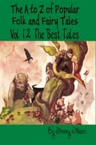 The A to Z of Popular Folk and Fairy Tales Vol 12 the BEST Tales ebook by Jimmy Wilson