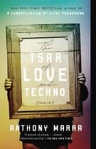 The Tsar of Love and Techno - Stories ebook by Anthony Marra