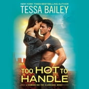 Too Hot To Handle audiobook by Tessa Bailey
