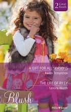 A Gift For All Seasons/The Life Of Riley ebook by Karen Templeton, Lenora Worth
