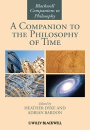 A Companion to the Philosophy of Time ebook by Adrian Bardon,Heather Dyke