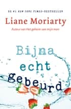 Bijna echt gebeurd ebook by Liane Moriarty, Monique Eggermont