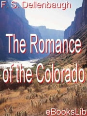 The Romance of the Colorado ebook by Frederick S. Dellenbaugh