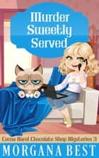 Murder Sweetly Served - Cozy Mystery ebook by