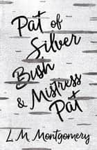 Pat of Silver Bush and Mistress Pat eBook by L. M. Montgomery