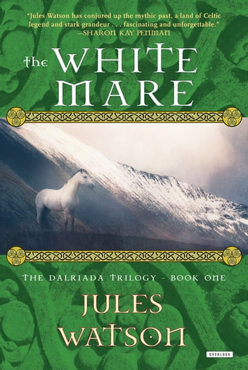 The White Mare: The Dalraida Trilogy, Book One ebook by Jules Watson