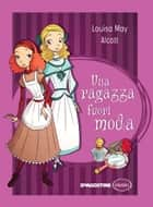 Una ragazza fuori moda ebook by Louisa May Alcott, Rossana Guarnieri