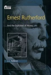 Ernest Rutherford: And the Explosion of Atoms ebook by J. L. Heilbron