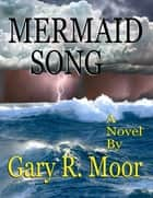 Mermaid Song - Ebook ebook by Gary R. Moor