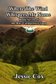 Where The Wind Whispers My Name ebook by Jessie Cox