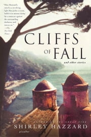 Cliffs of Fall - And Other Stories ebook by Shirley Hazzard