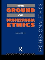 The Ground of Professional Ethics ebook by Daryl Koehn
