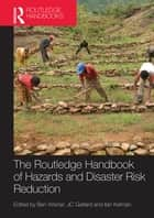 Handbook of Hazards and Disaster Risk Reduction ebook by Ben Wisner, J.C. Gaillard, Ilan Kelman