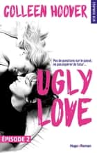 Ugly Love Episode 2 ebook by Colleen Hoover,Pauline Vidal