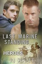 Last Marine Standing ebook by RJ Scott