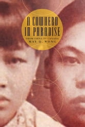 A Cowherd in Paradise - From China to Canada ebook by May Q. Wong