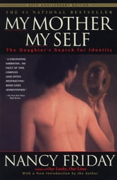 My Mother/My Self - The Daughter's Search for Identity ebook by Nancy Friday