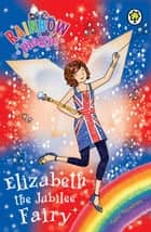 Elizabeth the Jubilee Fairy - Special ebook by Daisy Meadows, Georgie Ripper