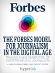 The Forbes Model For Journalism in the Digital Age: How a 95-Year-Old Startup Trained a New Generation of Entrepreneurial Journalists