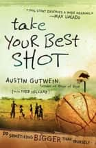 Take Your Best Shot - Do Something Bigger Than Yourself ebook by Austin Gutwein, Todd Hillard