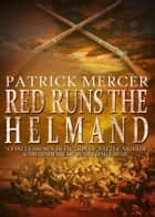 Red Runs the Helmand ebook by Patrick Mercer