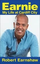 Earnie - My Life at Cardiff City ebook by Robert Earnshaw