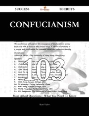 Confucianism 103 Success Secrets - 103 Most Asked Questions On Confucianism - What You Need To Know ebook by Ryan Taylor