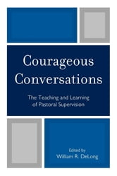 Courageous Conversations - The Teaching and Learning of Pastoral Supervision ebook by