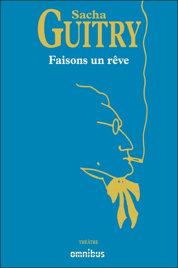 Faisons un rêve ebook by Sacha GUITRY