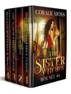 The Sister Witches Urban Fantasy Series: Box Set 1 ebook by Coralie Moss