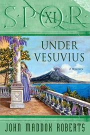 SPQR XI: Under Vesuvius ebook by John Maddox Roberts