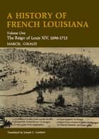 A History of French Louisiana - The Reign of Louis XIV, 1698--1715 ebook by Marcel Giraud, Joseph C. Lambert