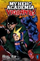 My Hero Academia: Vigilantes, Vol. 1 eBook by Hideyuki Furuhashi, Betten Court