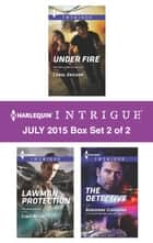Harlequin Intrigue July 2015 - Box Set 2 of 2 - Under Fire\Lawman Protection\The Detective ebook by Carol Ericson, Cindi Myers, Adrienne Giordano