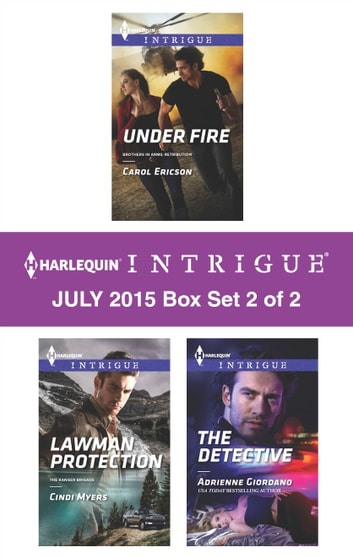Harlequin Intrigue July 2015 - Box Set 2 of 2 - Under Fire\Lawman Protection\The Detective ebook by Carol Ericson,Cindi Myers,Adrienne Giordano