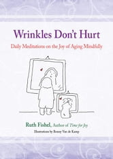 Wrinkles Don't Hurt : The Joy of Aging Mindfully ebook by Ruth Fishel, M.Ed