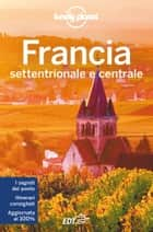 Francia settentrionale e centrale ebook by Lonely Planet, Alexis Averbuck, Oliver Berry,...