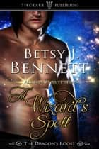 A Wizard's Spell ebook by Betsy J. Bennett