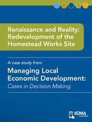 Renaissance and Reality: Redevelopment of the Homestead Works Site: Cases in Decision Making ebook by Mary Jane  Kuffner Hirt,James  M.  Banovetz
