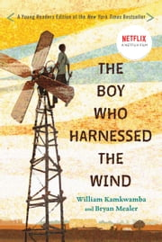 The Boy Who Harnessed the Wind - Young Readers Edition ebook by William Kamkwamba, Bryan Mealer, Anna Hymas