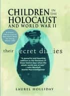 Children in the Holocaust and World War II ebook by Laurel Holliday