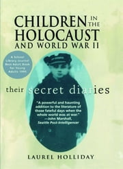 Children in the Holocaust and World War II - Their Secret Diaries ebook by Laurel Holliday