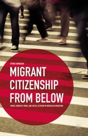 Migrant Citizenship from Below - Family, Domestic Work, and Social Activism in Irregular Migration ebook by Kyoko Shinozaki