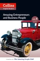 Amazing Entrepreneurs & Business People: B2 (Collins Amazing People ELT Readers) ebook by Katerina Mestheneou, Fiona MacKenzie
