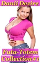 Futa Totem Collection #1 ebook by Danii Dezire