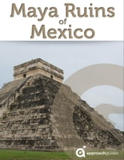 Maya Ruins of Mexico ebook by Approach Guides, David Raezer, Jennifer Raezer