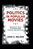 Politics in Popular Movies ebook by John S. Nelson