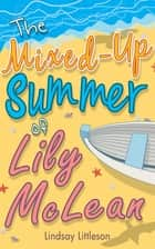 The Mixed-Up Summer of Lily McLean ebook by Lindsay Littleson