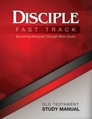 Disciple Fast Track Old Testament Study Manual - Becoming Disciples Through Bible Study ebook by Richard B Wilke Trust,Susan Wilke Fuquay,Justin Coleman